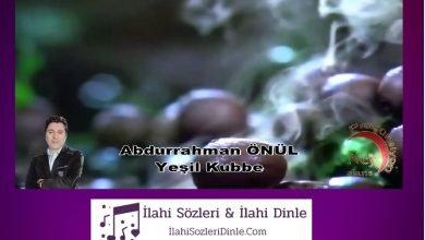 Photo of Yeşil Kubbe İlahi Sözleri